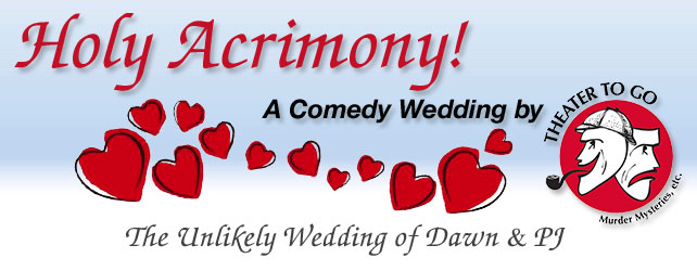 Holy Acrimony! A Comedy Wedding by Theatre to Go - The Unlikely Wedding of Dawn & PJ
